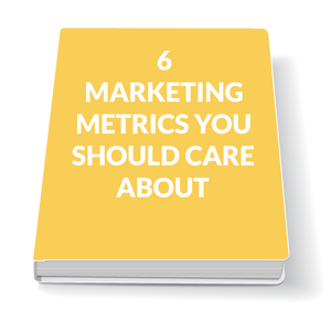 6 MARKETING METRICS YOU SHOULD CARE ABOUT